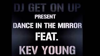 DJ GET ON UP DANCE IN THE MIRROR FEAT. KEV YOUNG