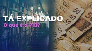 PIB: o que é e para que serve? | Tá Explicado