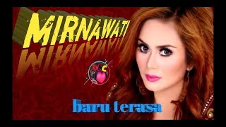 Download lagu Mirnawati Baru Terasa Mp3