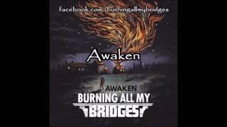 Burning All My Bridges - Awaken w/lyrics