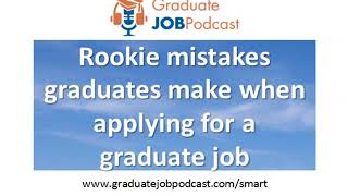 Rookie Mistakes Graduates Make When Applying for Graduate Jobs - GJP #83