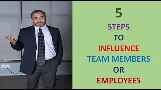 5 Steps To Influence Team Members or Employees in an Organization