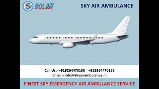 24 Hours Available Sky Air Ambulance Service in Bhopal and Varanasi
