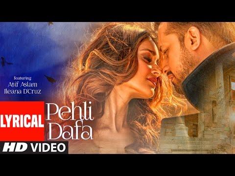 Download Atif Aslam: Pehli Dafa Song ( Lyrical Video) | Ileana D'Cruz | Latest Hindi Song 2017 | T-Series HD Mp4 3GP Video and MP3