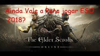 Ainda Vale a Pena Jogar ESO ? The Elder Scrolls Online 2018