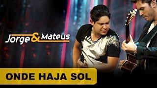 Jorge e Mateus - Onde Haja Sol - [DVD O Mundo é Tão Pequeno]-(Clipe Oficial)