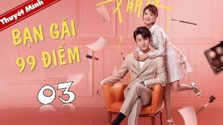 Phim Ngôn Tình Lãng Mạn | BẠN GÁI 99 ĐIỂM - Tập 03 ( Thuyết Minh )