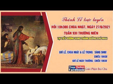 18h30 | Thánh Lễ Trực Tuyến | Chúa Nhật Tuần XIII Thường Niên | Ngày 27.06.2021