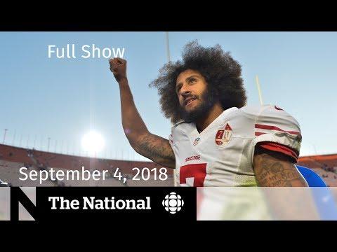 The National for Tuesday September 4, 2018 — NAFTA, Brett Kavanaugh, Colin Kaepernick