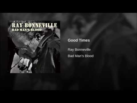 Good Times (Song) by Ray Bonneville