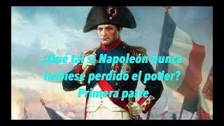 ¿Qué tal si Napoleón nunca hubiese perdido el poder?  Primera parte (CONTEXTO)