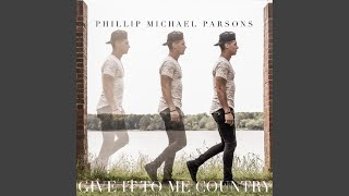 Phillip Michael Parsons Give It To Me Country
