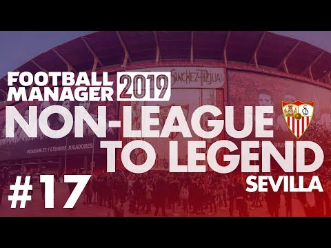 Non-League to Legend FM19 | SEVILLA | Part 17 | LEIPZIG | Football Manager 2019
