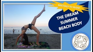 How To: The Dream SUMMER BEACH BODY & The Mistakes That Go With It