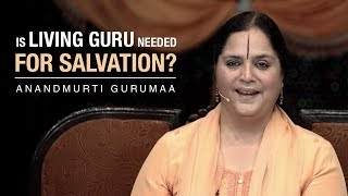 Is living Guru needed for salvation? | Anandmurti Gurumaa