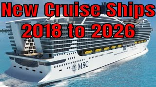 New Cruise Ships 2018 to 2026 Carnival Norwegian Royal Caribbean MSC Viking Disney