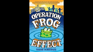 Operation Frog Effect (first chapter of book read aloud) with commentary from author Sarah Scheerger