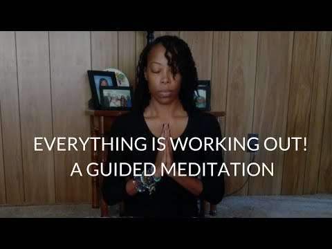 Everything Is Working Out! A Guided Meditation