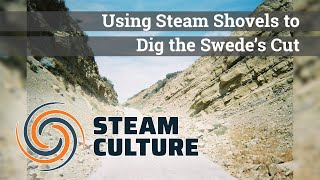 Using Steam Shovels to Dig the Swede's Cut