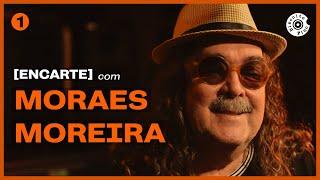 [Encarte] Com Moraes Moreira | Origem E Amor Pelo Forró Ep.1