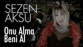 Sezen Aksu - Onu Alma Beni Al (Official Video)
