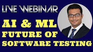 Live Webinar - AI & ML in Software Testing | Future of Software Testing | AI & ML Video Tutorial
