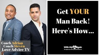 How To Get Your Man Back   What To Do To Get Your Man Back