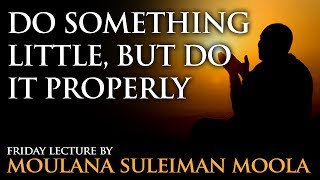 preview picture of video 'Do something little, but do it properly by Moulana Suleiman Moola'