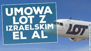 Umowa izraelskich linii EL AL i polskiego LOT'u. Omówienie warunków współpracy