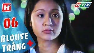 Blouse Trắng - Tập 06 | HTV Phim Tình Cảm Việt Nam Hay Nhất 2018