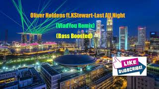 Oliver Heldens ft. KStewart-Last All Night (VladYou Remix)(Bass Boosted)
