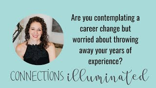 Are you contemplating a career change but worried about throwing away your years of experience?