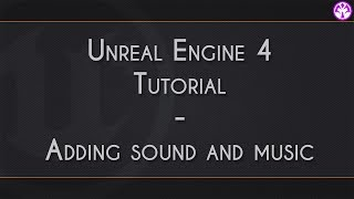 Unreal Engine 4 - Adding sound and music