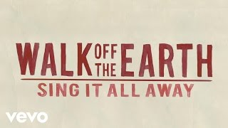 Walk Off The Earth   Sing It All Away (Lyric Video)