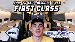How To Get (nearly) FREE First Class Flights! (BA Avios Guide)