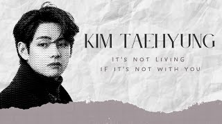 It's Not Living (If It's Not With You) - Taehyung [FMV]