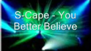 s-cape You better believe