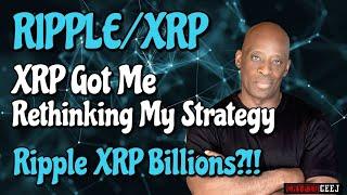 XRP Has Got Me Rethinking My Strategy: Ripple XRP Billions?!!