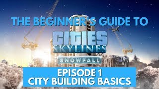 The Beginner's Guide to Cities Skylines Snowfall DLC - Episode 1