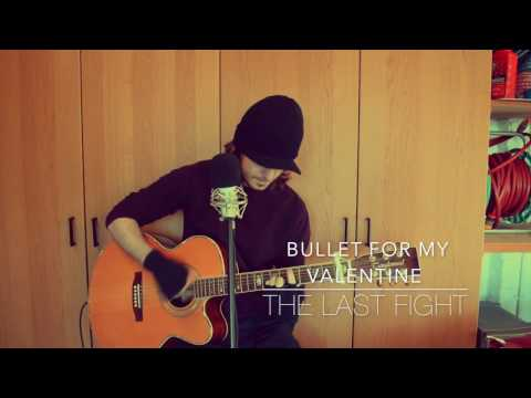 Bullet For My Valentine - The Last Fight - Acoustic Cover