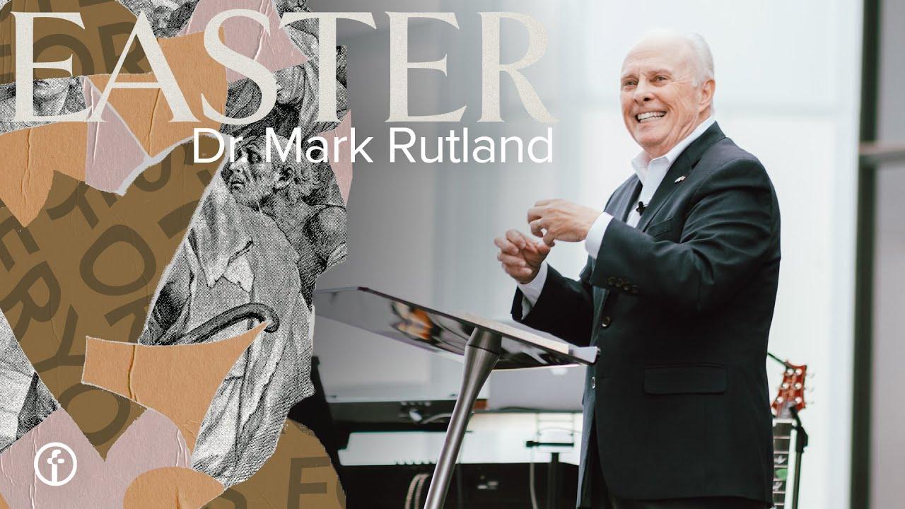 Easter Sunday   Dr. Mark Rutland