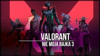 Valorant - Nie Moja Bajka 3