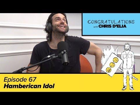 Congratulations Podcast w/ Chris D'Elia   EP67 - Hamberican Idol