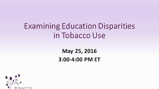 Examining Education Disparities in Tobacco Use