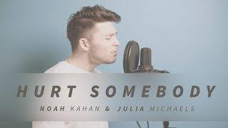 HURT SOMEBODY   NOAH KAHAN & JULIA MICHAELS COVER