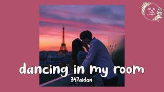 dancing in my room (lyrics) - 347aidan