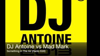DJ Antoine vs Mad Mark - Something In The Air (Radio Edit)