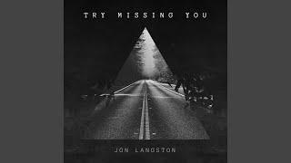 Jon Langston Try Missing You