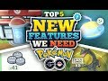 TOP 5 NEW FEATURES FOR POKEMON GO!