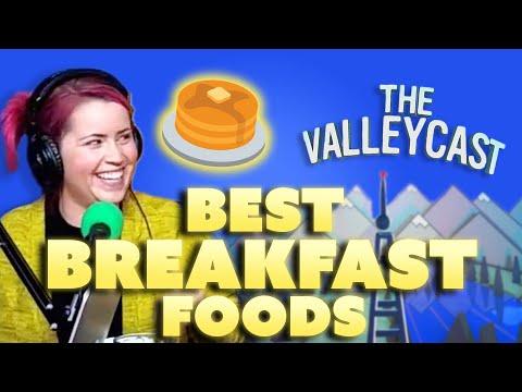 The BEST Breakfast Foods EVER | The Valleycast, Ep. 53
